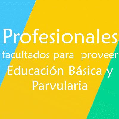 Profesionales facultados para proveer Educación Básica y Parvulario