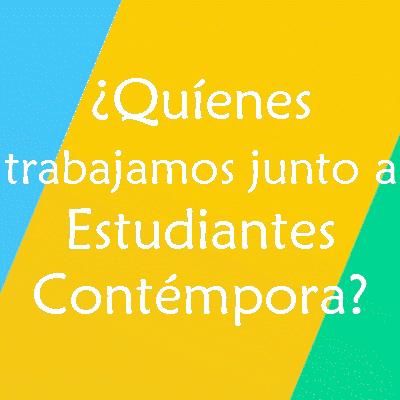 ¿Quíenes trabajamos junto a Estudiantes Contémpora?
