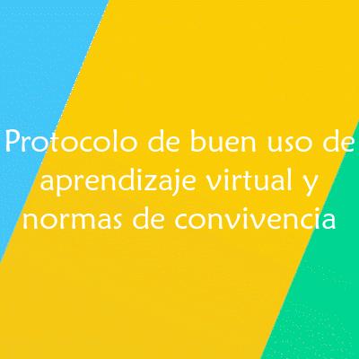 Protocolo de buen uso de aprendizaje virtual y normas de convivencia