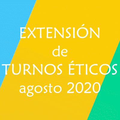 EXTENSIÓN DE TURNOS ÉTICOS agosto 2020