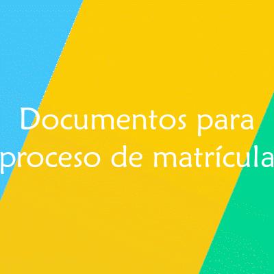 Documentos para Proceso de Matrícula